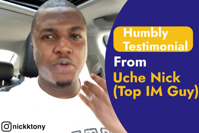 Humbly Testimonial From Uche Nick (Top IM Guy)